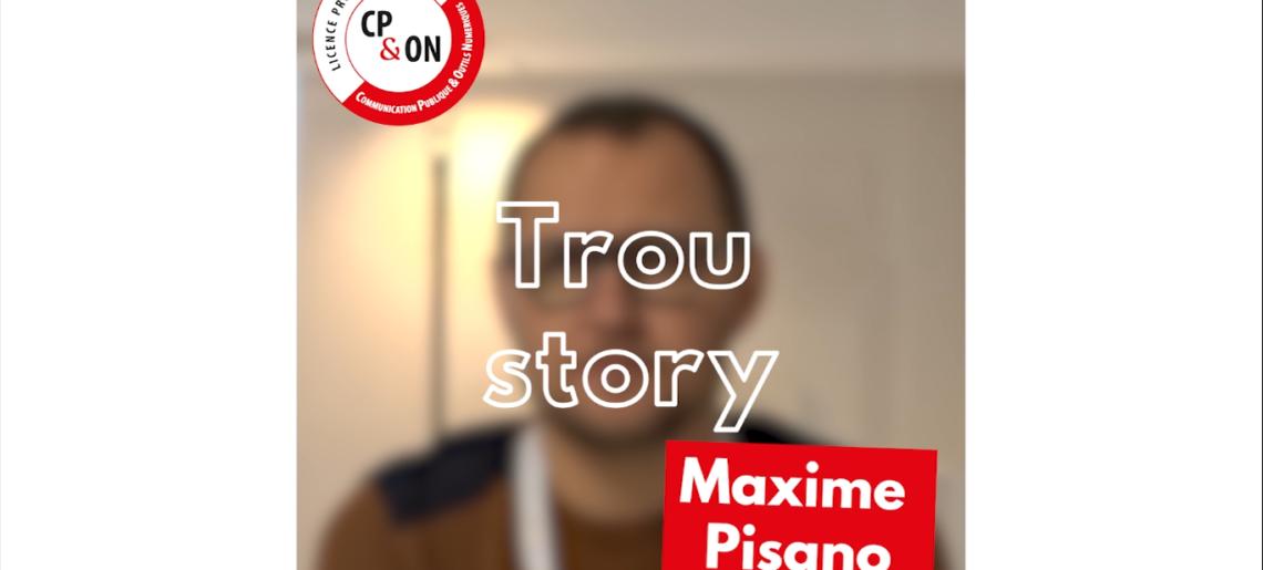 Interview « Trou Story » avec Maxime Pisano